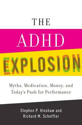 The ADHD Explosion: Myths, Medication, and Money, and Today's Push for Performance (Hardback)