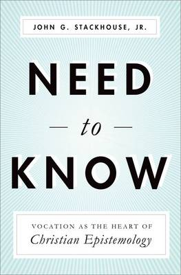 Need to Know: Vocation as the Heart of Christian Epistemology (Hardback)