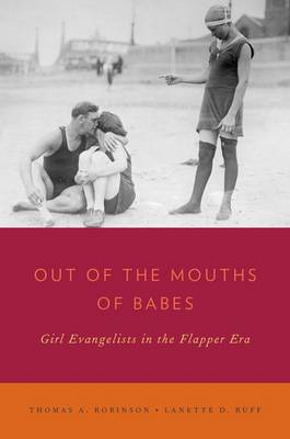 Out of the Mouths of Babes: Girl Evangelists in the Flapper Era - Religion in America (Hardback)