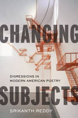 Changing Subjects: Digressions in Modern American Poetry (Hardback)