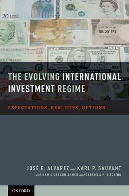 The Evolving International Investment Regime: Expectations, Realities, Options (Hardback)