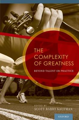 The Complexity of Greatness: Beyond Talent or Practice (Hardback)