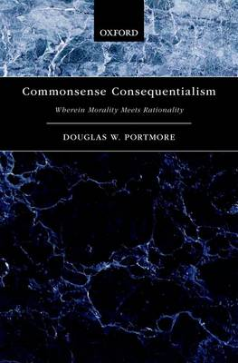 Commonsense Consequentialism: Wherein Morality Meets Rationality - Oxford Moral Theory (Hardback)