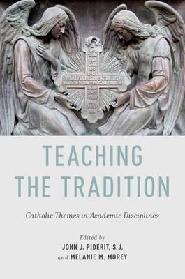 Teaching the Tradition: Catholic Themes in Academic Disciplines (Hardback)