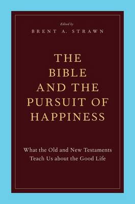 The Bible and the Pursuit of Happiness: What the Old and New Testaments Teach Us about the Good Life (Paperback)