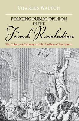 Policing Public Opinion in the French Revolution: The Culture of Calumny and the Problem of Free Speech (Paperback)