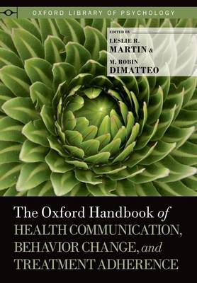 The Oxford Handbook of Health Communication, Behavior Change, and Treatment Adherence - Oxford Library of Psychology (Hardback)