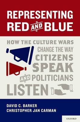 Representing Red and Blue: How the Culture Wars Change the Way Citizens Speak and Politicians Listen - Series in Political Psychology (Hardback)
