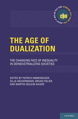 The Age of Dualization: The Changing Face of Inequality in Deindustrializing Societies - International Policy Exchange Series (Hardback)