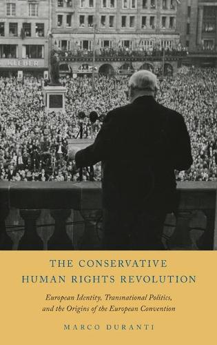 The Conservative Human Rights Revolution: European Identity, Transnational Politics, and the Origins of the European Convention (Hardback)
