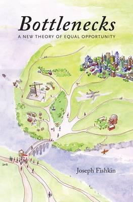 Bottlenecks: A New Theory of Equal Opportunity (Hardback)