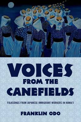 Voices from the Canefields: Folksongs from Japanese Immigrant Workers in Hawai'i - American Musicspheres (Hardback)