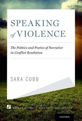 Speaking of Violence: The Politics and Poetics of Narrative in Conflict Resolution - Explorations in Narrative Psychology (Hardback)