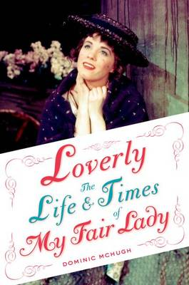 Loverly: The Life and Times of My Fair Lady - Broadway Legacies (Hardback)