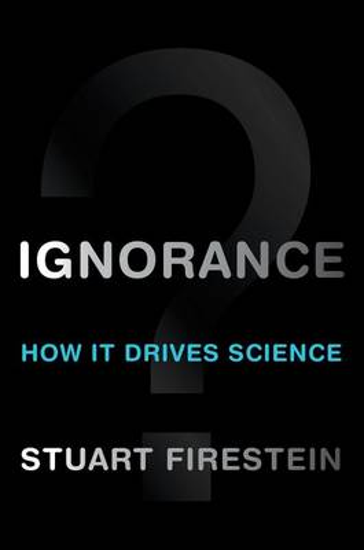 Ignorance: How It Drives Science (Hardback)