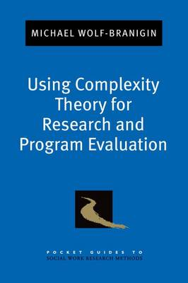 Using Complexity Theory for Research and Program Evaluation - Pocket Guides to Social Work Research Methods (Paperback)