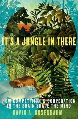 It's a Jungle in There: How Competition and Cooperation in the Brain Shape the Mind (Hardback)