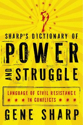 Sharp's Dictionary of Power and Struggle: Language of Civil Resistance in Conflicts (Hardback)