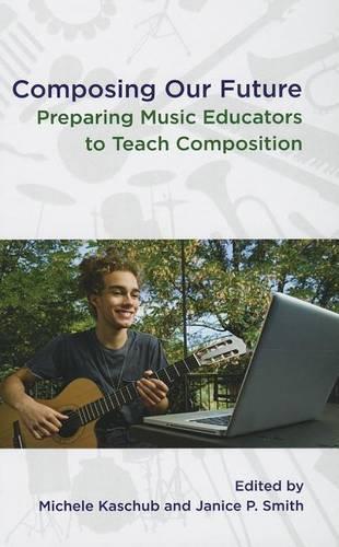 Composing our Future: Preparing Music Educators to Teach Composition (Hardback)