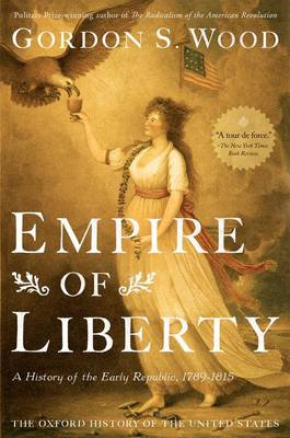 Empire of Liberty: A History of the Early Republic, 1789-1815 - Oxford History of the United States (Paperback)