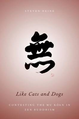 Like Cats and Dogs: Contesting the Mu Koan in Zen Buddhism (Paperback)