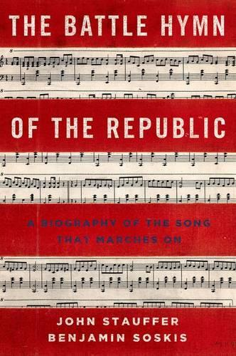 The Battle Hymn of the Republic: A Biography of the Song That Marches On (Hardback)