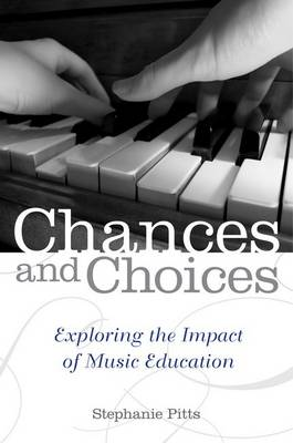 Chances and Choices: Exploring the Impact of Music Education (Paperback)