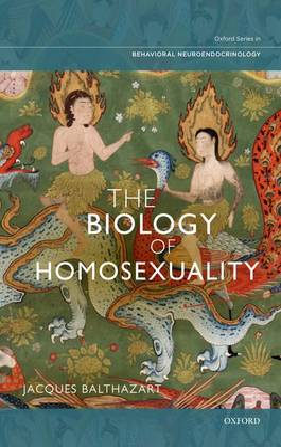 The Biology of Homosexuality - Oxford Series in Behavioral Neuroendocrinology (Hardback)