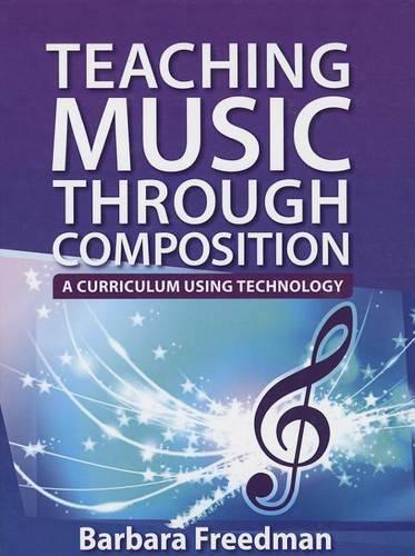 Teaching Music Through Composition: A Curriculum Using Technology (Hardback)