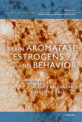 Brain Aromatase, Estrogens, and Behavior - Oxford Series in Behavioral Neuroendocrinology (Hardback)