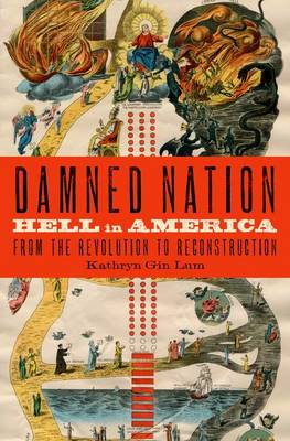 Damned Nation: Hell in America from the Revolution to Reconstruction (Hardback)