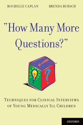 How Many More Questions?: Techniques for Clinical Interviews of Young Medically Ill Children (Paperback)
