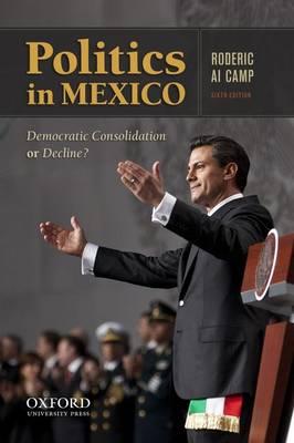 Politics in Mexico: Democratic Consolidation or Decline? (Paperback)