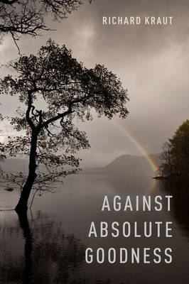Against Absolute Goodness - Oxford Moral Theory (Hardback)