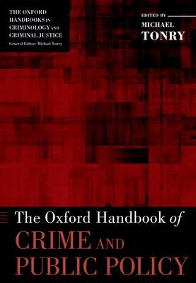 The Oxford Handbook of Crime and Public Policy - Oxford Handbooks (Paperback)