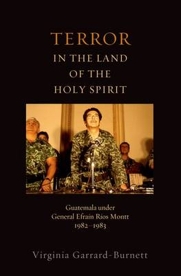 Terror in the Land of the Holy Spirit: Guatemala Under General Efrain Rios Montt, 1982-1983 - REL GLOBAL POLI (Paperback)