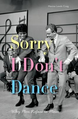 Sorry I Don't Dance: Why Men Refuse to Move (Paperback)