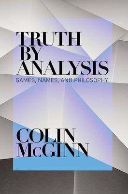 Truth by Analysis: Games, Names, and Philosophy (Hardback)