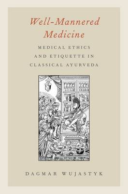 Well-Mannered Medicine: Medical Ethics and Etiquette in Classical Ayurveda (Hardback)