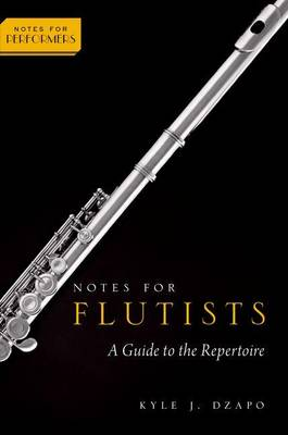 Notes for Flutists: A Guide to the Repertoire - Notes for Performers (Paperback)