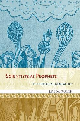 Scientists as Prophets: A Rhetorical Genealogy (Paperback)