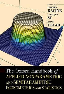 The Oxford Handbook of Applied Nonparametric and Semiparametric Econometrics and Statistics - Oxford Handbooks (Hardback)