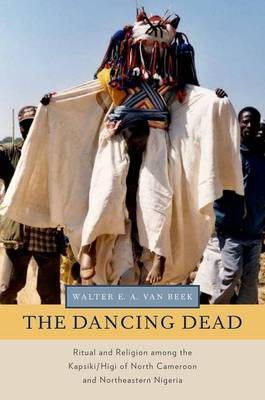 The Dancing Dead: Ritual and Religion among the Kapsiki/Higi of North Cameroon and Northeastern Nigeria - Oxford Ritual Studies Series (Paperback)