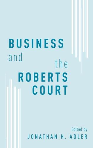 Business and the Roberts Court (Hardback)