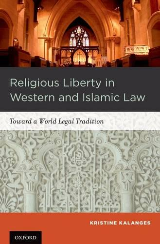 Religious Liberty in Western and Islamic Law: Toward a World Legal Tradition (Hardback)
