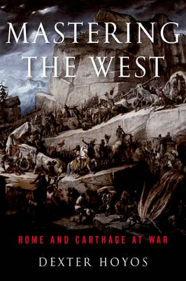 Mastering the West: Rome and Carthage at War - Ancient Warfare and Civilization (Hardback)