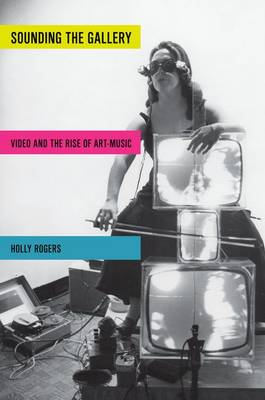 Sounding the Gallery: Video and the Rise of Art-Music - Oxford Music/Media Series (Paperback)