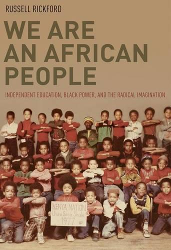 We Are an African People: Independent Education, Black Power, and the Radical Imagination (Hardback)