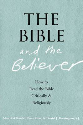 The Bible and the Believer: How to Read the Bible Critically and Religiously (Hardback)