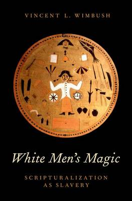 White Men's Magic: Scripturalization as Slavery (Hardback)